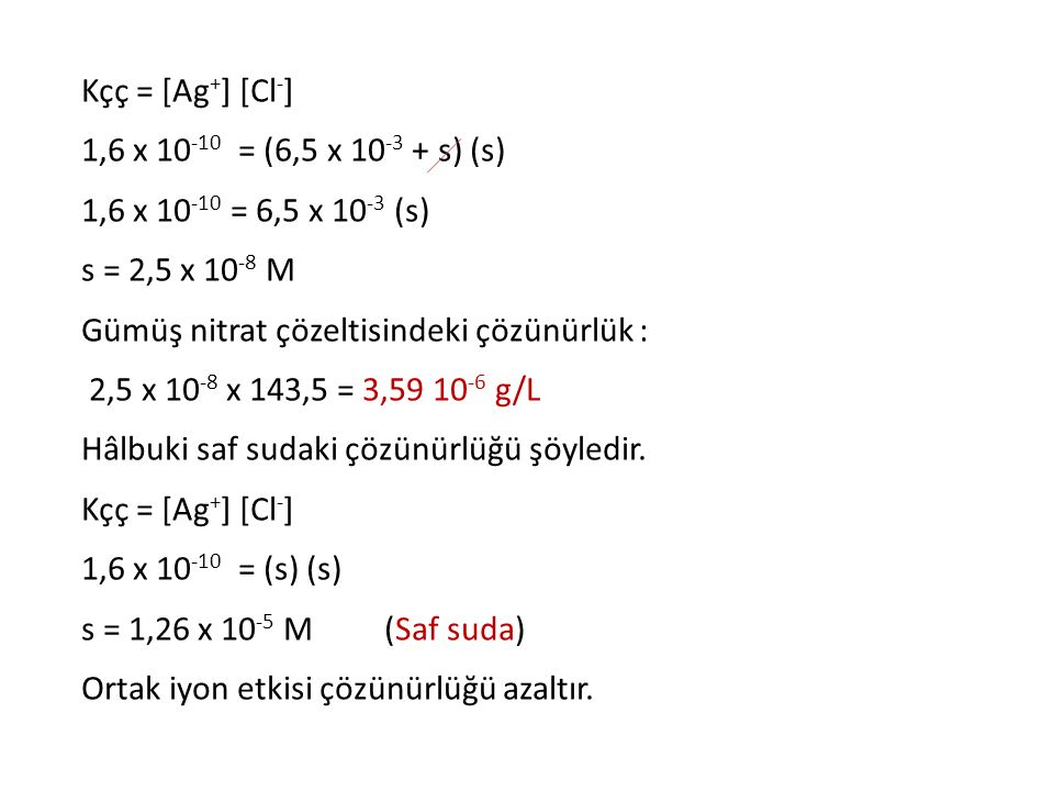 Kçç = [Ag+] [Cl-] 1,6 x 10-10 = (6,5 x 10-3 + s) (s) 1,6 x 10-10 = 6,5 x 10-3 (s) s = 2,5 x 10-8 M.
